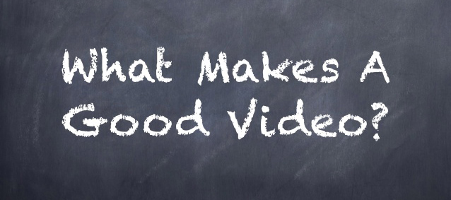 What makes a good video?